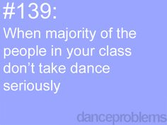 Dance Problems- this used to make me so mad.