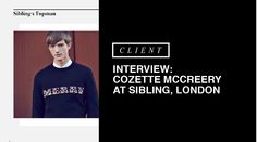 Interview: Cozette McCreery from Sibling   Client Magazine