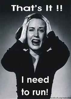 I need to run!!!