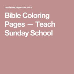 Bible Coloring Pages — Teach Sunday School