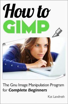 How to GIMP - http://www.books-howto.com/how-to-gimp/