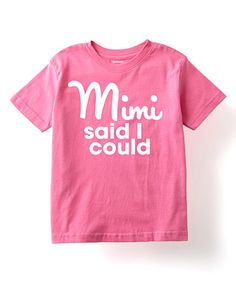 Raspberry 'Mimi Said I Could' Tee - Toddler & Girls by It's Just Me #zulily #zulilyfinds