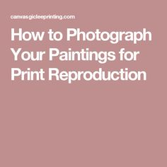 How to Photograph Your Paintings for Print Reproduction