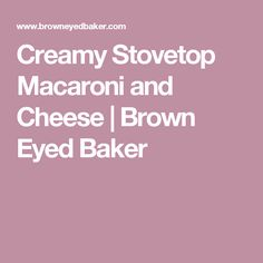 Creamy Stovetop Macaroni and Cheese | Brown Eyed Baker