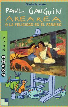 """Elisabeth Lemke. """"Paul Gauguin. Ararea o la felicidad en el paraiso"""". Editorial Lóguez (10 a 16 años). Interesante biografía de este gran pintor."""