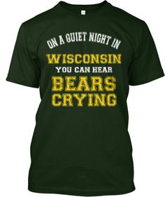 GBP T-Shirt - On a quiet nite in Wisconsin, you can hear Bears Crying!