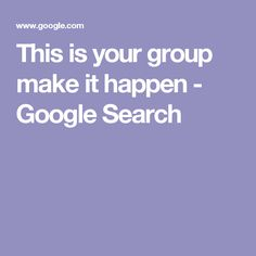 This is your group make it happen - Google Search