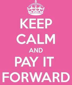 Pay it forward! ♥ #keepcalm