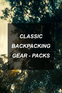 Classic Backpacking Gear - Packs http://survivalshelf.com/classic-backpacking-gear-packs/