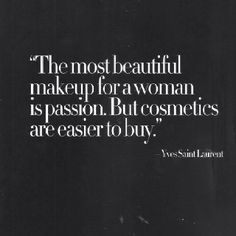 The most beautiful makeup for a woman is passion. But cosmetics are easier to buy. #quotes #yvessaintlaurent #makeup #passion