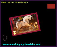 Woodworking Plans For Rocking Horse 111256 - Woodworking Plans and Projects!