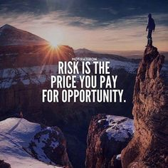 Risk is the price you pay for opportunity