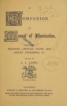 A companion to Manual of illumination : containing borders, capitals, texts, and detail finishings, & c ([n.d.])      Author: Laing, J. J; Bradley, John William, 1830-1916. Manual of illuminations
