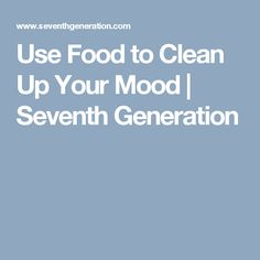 Use Food to Clean Up Your Mood | Seventh Generation