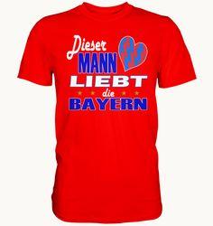 Cooles T-Shirt für Männer: Dieser Mann liebt die Bayern   T-Shirt,Druck,Sprüche,Coole Sprüche,Mann,spass t-shirt,spass shirt,lustig,witzig,fun shirt,fun t-shirt,männer,frauen,singles,sprüche t-shirt,sprüche shirt,crazy,verrückte motive,bekloppte sprüche,party,party shirt,party t-shirt,tshirt