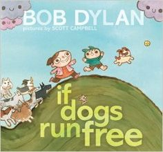 If Dogs Run Free: Bob Dylan, Scott Campbell: OMG GIVE ME THIS NOW