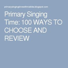 Primary Singing Time: 100 WAYS TO CHOOSE AND REVIEW