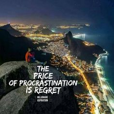 The price of procastination is regret