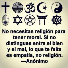 〽️No necesitas religión para ser moral. Si no distingues entre el bien y el mal, lo que te falta es empatía, no religión.