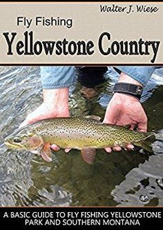 Fly Fishing Yellowstone Country: A Basic Guide to Fly Fishing Yellowstone Park and Southern Montana Fishing Guide, Fly Fishing, Fishing Books, Yellowstone Park, Missouri River, Fly Shop, Montana, Southern, Country