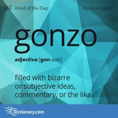 Dictionary.com's Word of the Day - gonzo - (of journalism, reportage, etc.) filled with bizarre or subjective ideas, commentary, or the like.