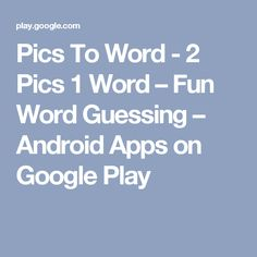 Pics To Word - 2 Pics 1 Word – Fun Word Guessing – Android Apps on Google Play