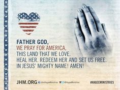 Father God, We pray for #America, this land that we love. Heal her. Redeem her and set us free. In Jesus' Mighty Name! Amen!