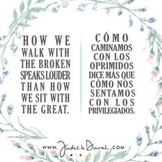 """How we walk with the broken speaks louder than how we sit with the great."" ********** ""Cómo caminamos con los oprimidos dice más que cómo nos sentamos con los privilegiados."""