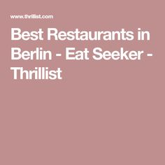 Best Restaurants in Berlin - Eat Seeker - Thrillist