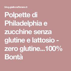 Polpette di Philadelphia e zucchine senza glutine e lattosio - zero glutine...100% Bontà
