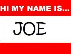 March 27 - National Joe Day:  if you don't like your name, you can call yourself Joe. Just for Today greet every one as 'Joe. ' Today is your chance to be someone different and know everyone's name. If you're already Joe, then enjoy the fame.
