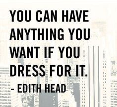 You can have anything you want if you dress for it Edith Head Quote of the day Words Quotes, Wise Words, Me Quotes, Sayings, Beauty Quotes, Style Quotes, Beauty Advice, Quotable Quotes, Great Quotes