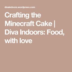 Crafting the Minecraft Cake | Diva Indoors: Food, with love