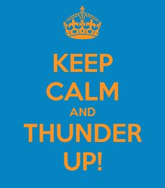 KEEP CALM AND THUNDER UP!