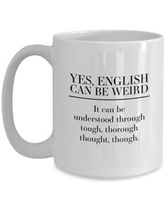 """This 11 or 15 ounce white mug says it all - """"Yes, English Can Be Weird It can be understood through tough, through thought, though. Funny Coffee Mugs, Coffee Humor, Funny Mugs, Haha Funny, Mom Funny, Cute Mugs, Mom Humor, Funny Quotes, Make It Yourself"""