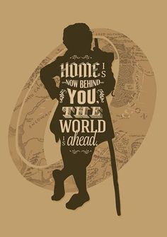 """Home is now behind you. The world is ahead."" -Tolkien"