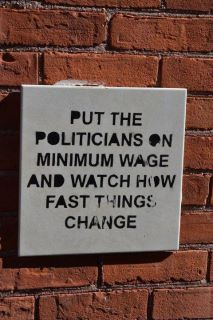 This has always been my thought! Put the politicians on minimum wage and watch how FAST THINGS CHANGE!