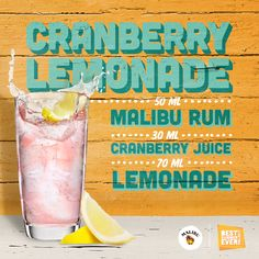 Ingredients: 50 ml MALIBU 30ml cranberry juice 70 ml lemonade  How to Mix: Pour the ingredients in an ice-filled highball glass and stir. Garnish with lemon.  http://www.maliburumdrinks.com/uk/drinks/malibu-cranberry-lemonade-recipe/