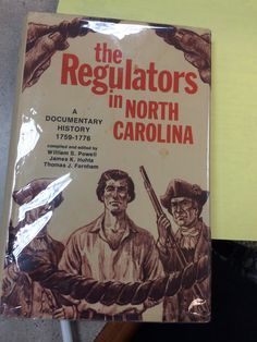 1768 Hillsboro, NC Regulators created havoc for officials--this book offers actual  letters written at the time -- a much more accurate history than a retelling 2dary source with a bias.