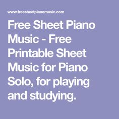 Free Sheet Piano Music - Free Printable Sheet Music for Piano Solo, for playing and studying.