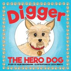 Digger the Hero Dog by Kilee Brookbank. Published May 2018 by Kicam Projects Dog Stories, True Stories, Safety Message, Spring Into Action, Cute Little Dogs, Dog Books, Books 2018, The Eighth Day, Fire Safety
