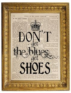 Don't get the blues. Get shoes.... #shoes Alice In Wonderland Book, Shoe Art, Fashion Quotes, Book Pages, Cool Words, Wedding Shoes, Me Too Shoes, Blues, Art Prints