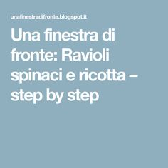Una finestra di fronte: Ravioli spinaci e ricotta – step by step
