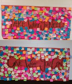 "An interactive bulletin board that allows students to contribute and to receive something in return. Create messages on pieces of paper (inspirational quotes, notes such as ""hope, love, support, or something of that sort"", or anything else you wish). They can be placed on the ""Take what you need"" side or ""Give what you can."""