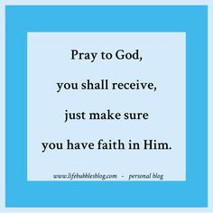 Pray to God, you shall receive, just make sure you have faith in him..