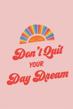 quote | don't quit your daydream