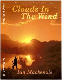 """Read """"CLOUDS IN THE WIND"""" by Ian Mackenzie available from Rakuten Kobo. The winds of change are blowing through Africa, fanning the flames of political tension and racial inequality."""