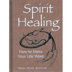 Spirit Healing: How To Make Your Life Work free ebook