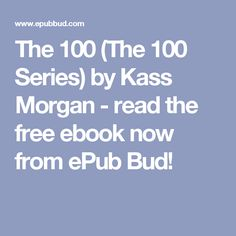 The 100 (The 100 Series) by Kass Morgan - read the free ebook now from ePub Bud!