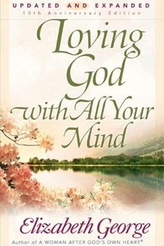 "Elizabeth George study ""Loving God with all your Mind"""